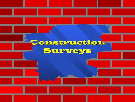 Construction Surveys 1 1 1 1 1.