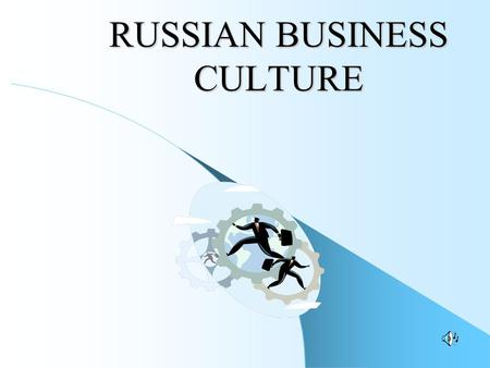 RUSSIAN BUSINESS CULTURE. NEW FEATURES Gone are the times when you could be screwed up at any corner, nowadays businesses strive for long- term reputation.