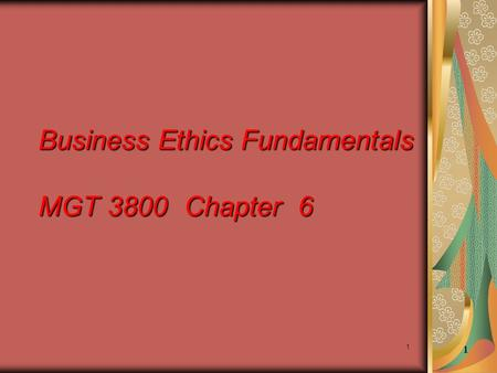 1 1 Business Ethics Fundamentals MGT 3800 Chapter 6.