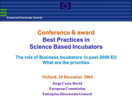 Conference & award Best Practices in Science Based Incubators The role of Business Incubators in post-2006 EU What are the priorities Jorge Costa-David.