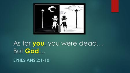 As for you, you were dead… But God … EPHESIANS 2:1-10.