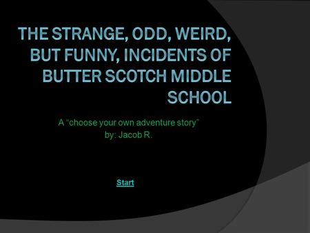 "A ""choose your own adventure story"" by: Jacob R. Start."