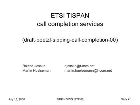 July 13, 2006SIPPING WG IETF 66Slide # 1 ETSI TISPAN call completion services (draft-poetzl-sipping-call-completion-00) Roland