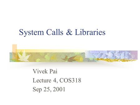 System Calls & Libraries Vivek Pai Lecture 4, COS318 Sep 25, 2001.
