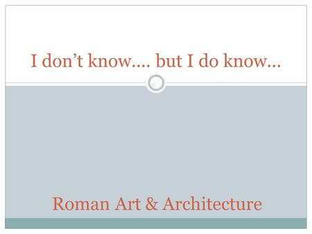 I don't know.... but I do know... Roman Art & Architecture.