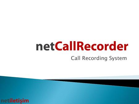 Call Recording System.  Net Call Recorder, is software that enables call recording on Avaya Communication Manager. It is developed by Net İletişim and.