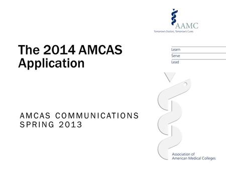 The 2014 AMCAS Application AMCAS COMMUNICATIONS SPRING 2013.