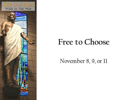 "Free to Choose November 8, 9, or 11. Resources Bible, Dr. Wm CCC, GOF materials St. Anthony Messenger The Catholic Source Book B.Haring ""Free and Faithful."