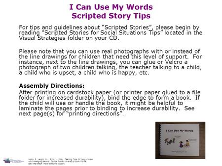 "I Can Use My Words Scripted Story Tips For tips and guidelines about ""Scripted Stories"", please begin by reading ""Scripted Stories for Social Situations."