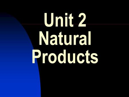 Unit 2 Natural Products.