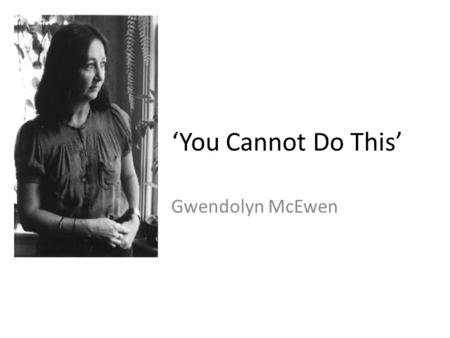 'You Cannot Do This' Gwendolyn McEwen.