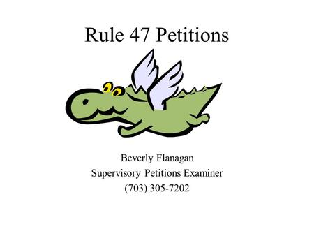 Rule 47 Petitions Beverly Flanagan Supervisory Petitions Examiner (703) 305-7202.