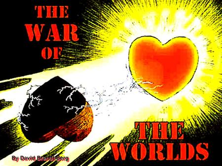 By David Brandt Berg. THE WAR OF THE WORLDS IS NOT A WAR OF PHYSICAL WEAPONS, NOR IS IT BETWEEN POLITICAL AND ECONOMIC SYSTEMS, SOCIETIES, TRIBES, CULTURES,