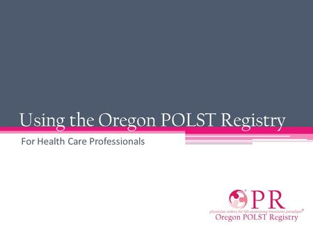 Using the Oregon POLST Registry For Health Care Professionals.