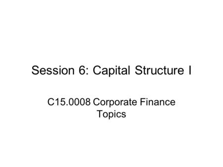 Session 6: Capital Structure I