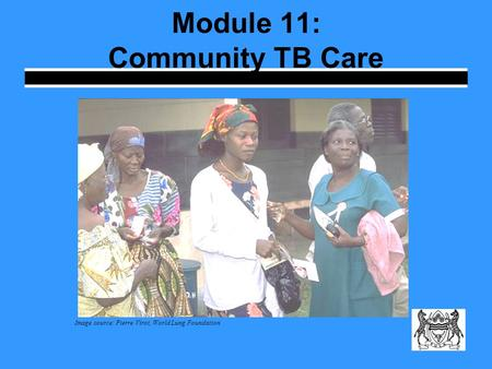 Module 11: Community TB Care Image source: Pierre Virot, World Lung Foundation.