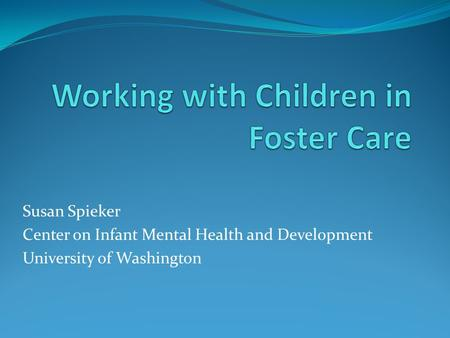 Susan Spieker Center on Infant Mental Health and Development University of Washington.