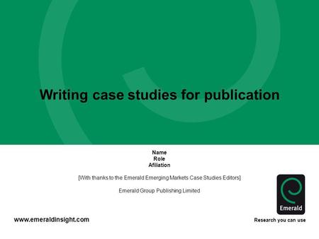 Www.emeraldinsight.com Research you can use Writing case studies for publication Name Role Afiliation [With thanks to the Emerald Emerging Markets Case.