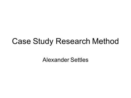 Case Study Research Method Alexander Settles. Deductive Research Model.