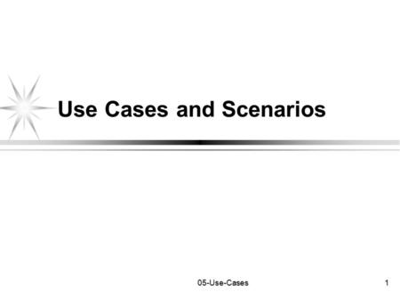05-Use-Cases1 Use Cases and Scenarios. 2 05-Use-Cases We Will Cover What is a use-case Use-case versus user interaction Use-Case diagrams The constructs.