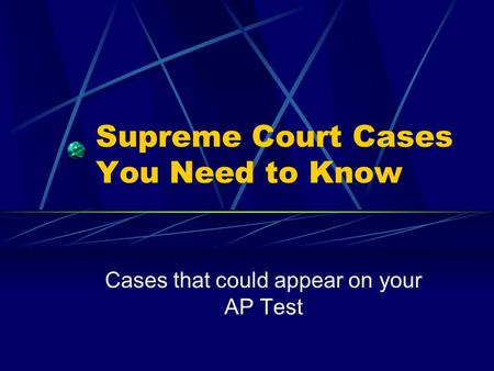 Supreme Court Cases You Need to Know Cases that could appear on your AP Test.