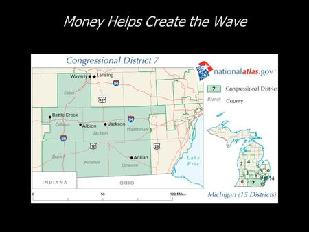 Money Helps Create the Wave. Cases in Congressional Campaigns, Second Edition: Riding the Wave Money Helps Create the Wave  The 7 th District of Michigan.