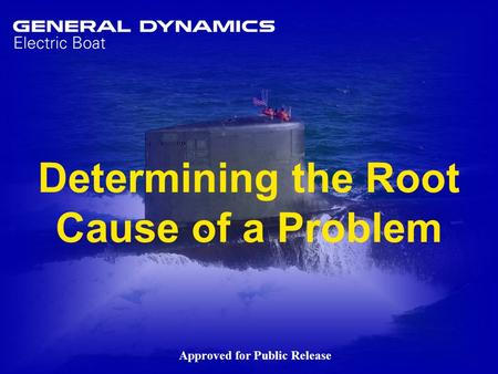 1Determining Root Cause1 Determining the Root Cause of a Problem Approved for Public Release.