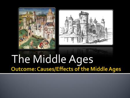 The Middle Ages. 1. The Middle Ages: What is it? a. Name given to the time period after the gradual decline of the Roman Empire. b. Lasts roughly 1000.