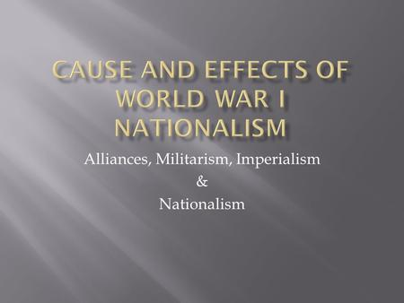 Alliances, Militarism, Imperialism & Nationalism.