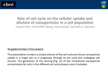 This presentation contains a simple scheme of the cell cycle and shows nanoparticle uptake in a single cell, as it progresses through its cell cycle and.