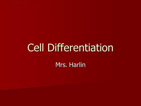 Cell Differentiation Mrs. Harlin.
