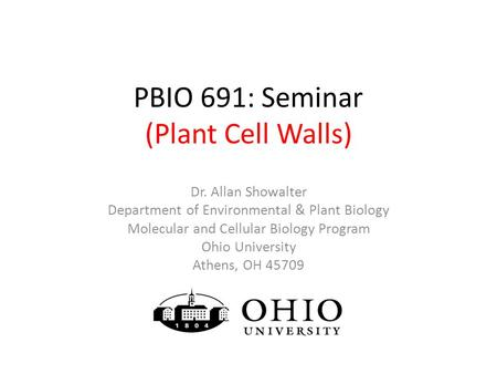 PBIO 691: Seminar (Plant Cell Walls) Dr. Allan Showalter Department of Environmental & Plant Biology Molecular and Cellular Biology Program Ohio University.