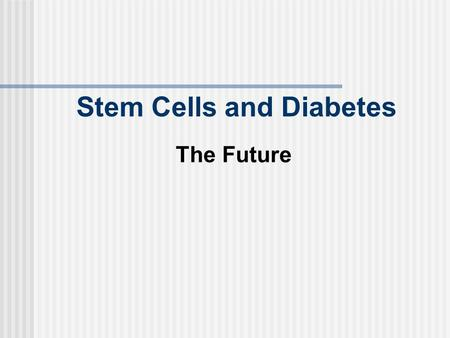 Stem Cells and Diabetes The Future. Diabetes Research What is known  cells are not generated from adult stem cells in the pancreas. It is unlikely that.