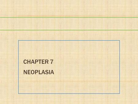 CHAPTER 7 NEOPLASIA. PRE LECTURE QUIZ (TRUE/FALSE)  Cancer is a disorder of altered cell differentiation and growth.  Surgery, radiation, and chemotherapy.