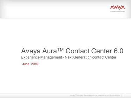Avaya – Proprietary. Use pursuant to your signed agreement or Avaya policy.1 Avaya Aura TM Contact Center 6.0 Experience Management - Next Generation contact.