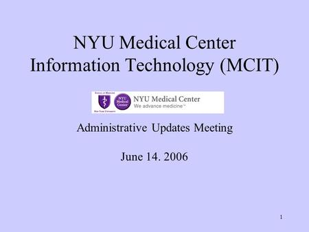 1 NYU Medical Center Information Technology (MCIT) Administrative Updates Meeting June 14. 2006.