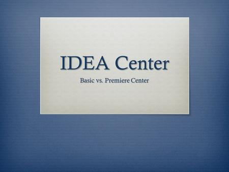 IDEA Center Basic vs. Premiere Center. Committee Members  Lelli Van Den Einde, Chair  Farhat Beg, Secretary  Pedro Cabrales  CK Cheng  Lisa French.