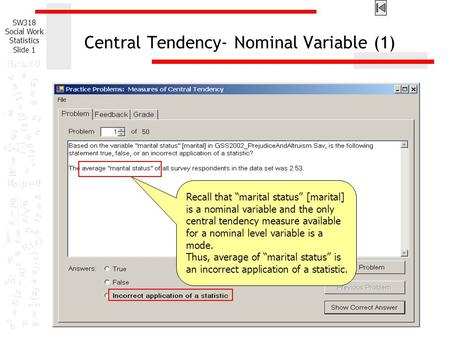 "SW318 Social Work Statistics Slide 1 Central Tendency- Nominal Variable (1) Recall that ""marital status"" [marital] is a nominal variable and the only central."