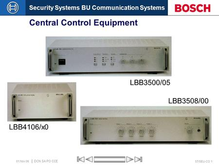 Security Systems BU Communication Systems ST/SEU-CO 1 DCN SA PO CCE 01.Nov.06 Central Control Equipment LBB3500/05 LBB4106/x0 LBB3508/00.