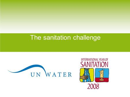 The sanitation challenge. The scale of the challenge 2.6 billion people – four in ten people in the world – do not have access to a toilet. Every day,