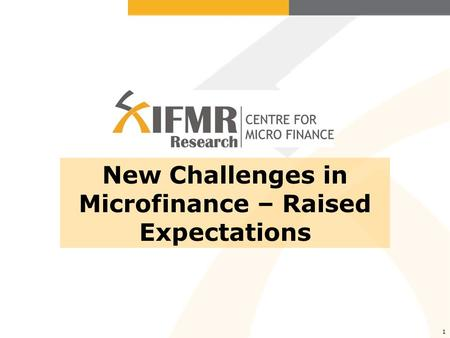1 New Challenges in Microfinance – Raised Expectations.