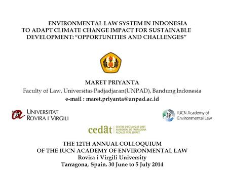 "ENVIRONMENTAL LAW SYSTEM IN INDONESIA TO ADAPT CLIMATE CHANGE IMPACT FOR SUSTAINABLE DEVELOPMENT: ""OPPORTUNITIES AND CHALLENGES"" MARET PRIYANTA Faculty."