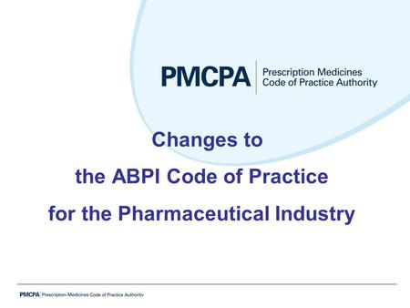 Changes to the ABPI Code of Practice for the Pharmaceutical Industry.