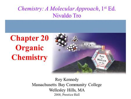 Chapter 20 Organic Chemistry 2008, Prentice Hall Chemistry: A Molecular Approach, 1 st Ed. Nivaldo Tro Roy Kennedy Massachusetts Bay Community College.