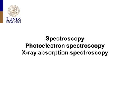 Spectroscopy Photoelectron spectroscopy X-ray absorption spectroscopy.
