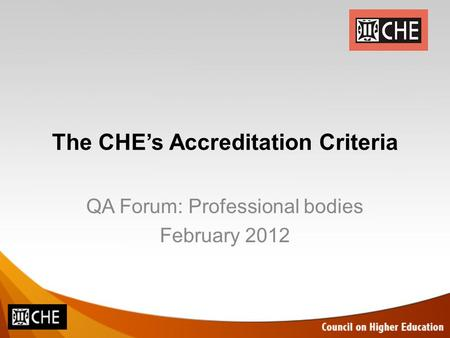 The CHE's Accreditation Criteria QA Forum: Professional bodies February 2012.