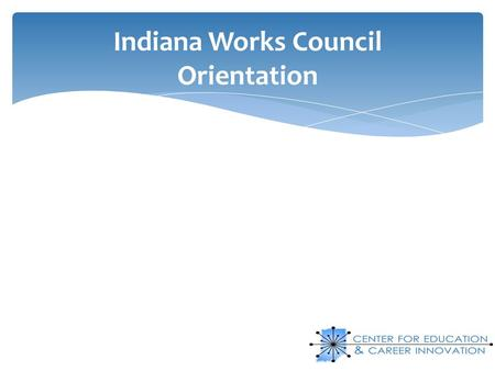 Indiana Works Council Orientation.  The Challenge  Governor's Roadmap  Works Council Governance  Career Pathways and Sector Strategies  Legislated.