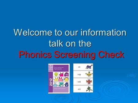 Welcome to our information talk on the Phonics Screening Check.
