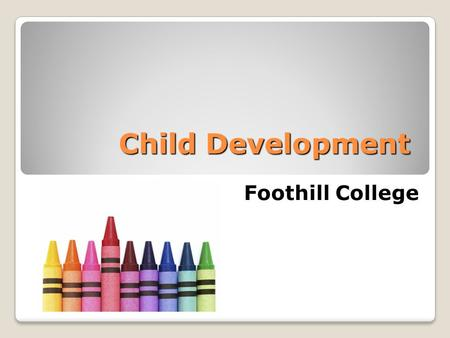 Child Development Foothill College. The Program will increase your understanding of  Children and the Families to which they belong  The importance.