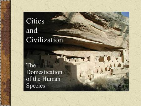 Cities and Civilization The Domestication of the Human Species.